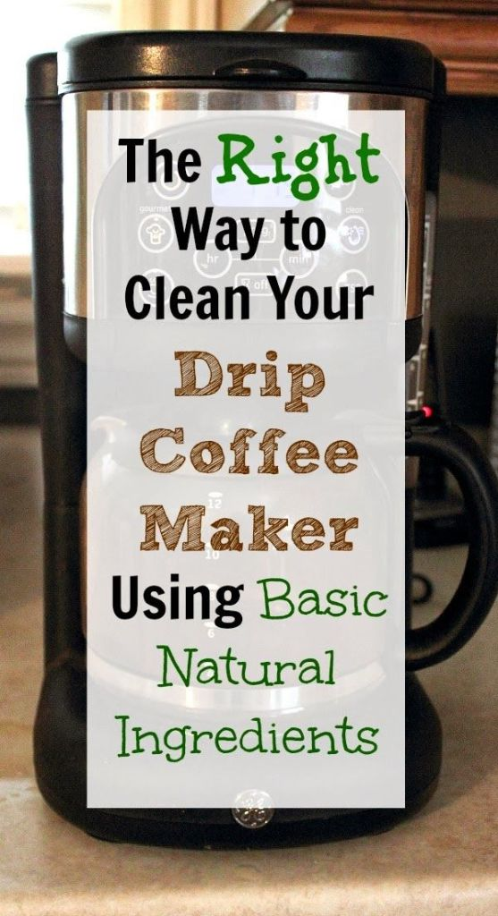 right way to clean your drip coffee maker using basic natural ingredients