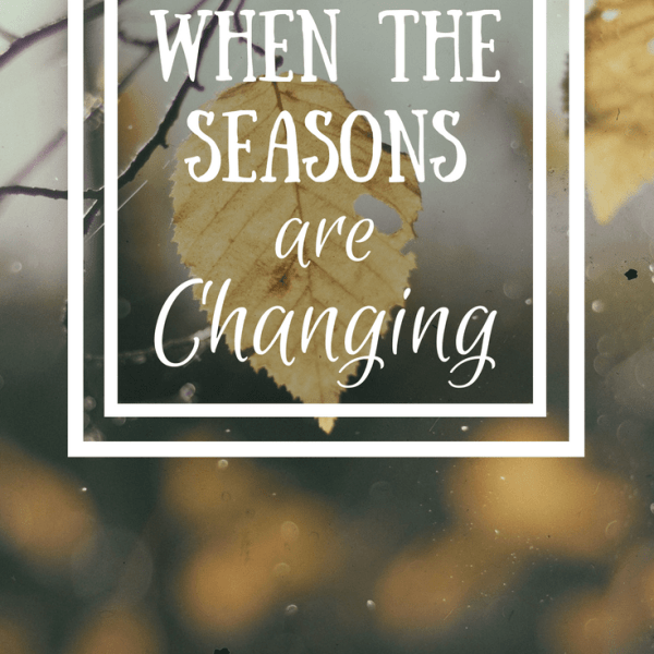When the Seasons are Changing…