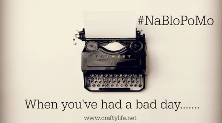 When you've had a bad day…….. #NaBloPoMo