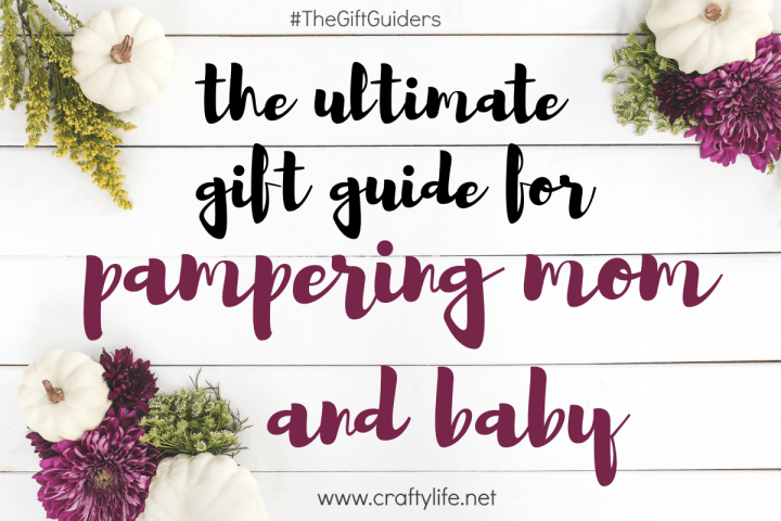 Pamper Mom and Baby #TheGiftGuiders