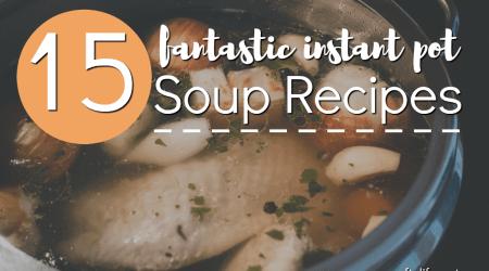 15 Fantastic Instant Pot Soup Recipes