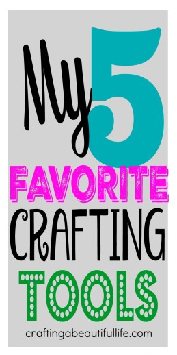 5 favorite crafting tools