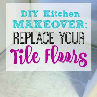 DIY Kitchen Makeover: New Floors