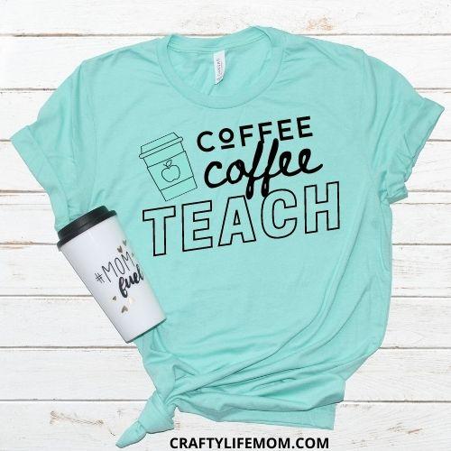 Teacher Tee for Back To School. Coffee, Coffee Teach. Teacher shirt Free SVG cut file.