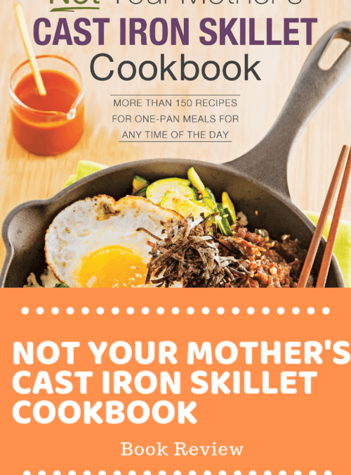 Not Your Mother's Cast Iron Skillet Cookbook Review