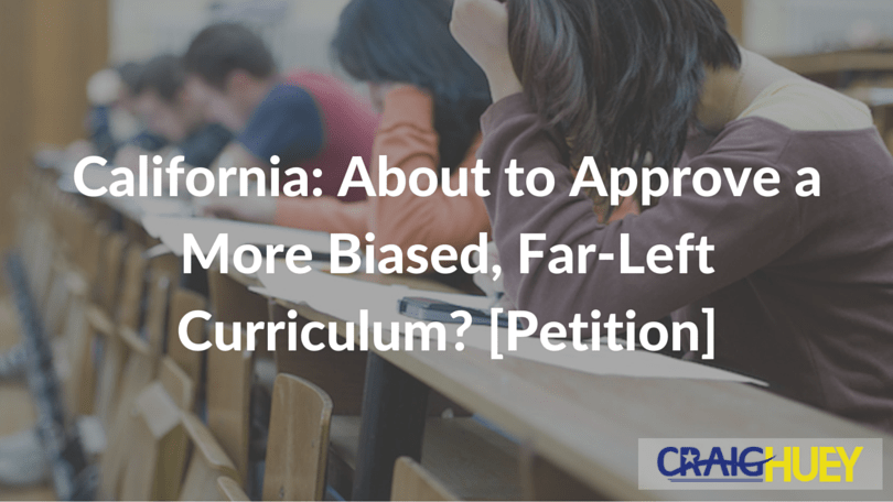 California: About to Approve a More Biased, Far-Left Curriculum? [Petition]