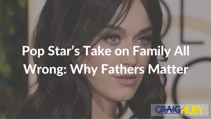 Pop Star's Take on Family All Wrong: Why Fathers Matter