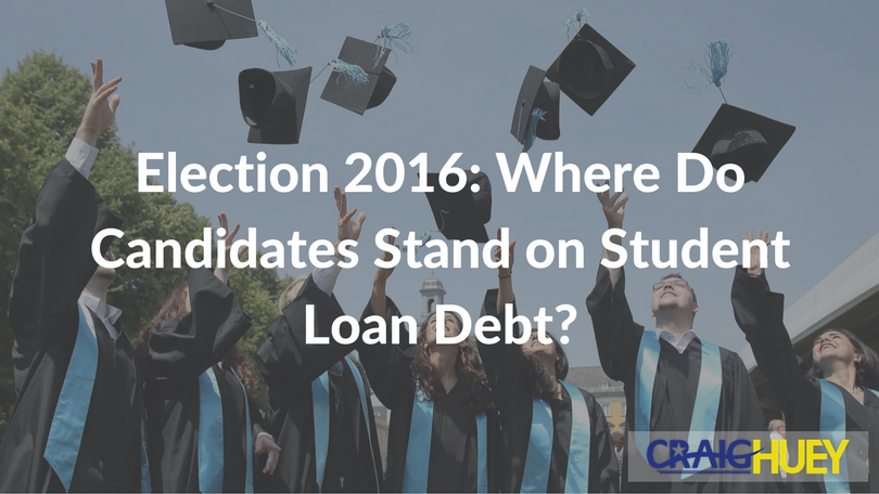 Election 2016 : Where Do Candidates Stand on Student Loan Debt?