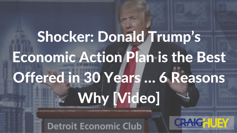 Shocker: Donald Trump's Economic Action Plan is the Best Offered in 30 Years … 6 Reasons Why [Video]