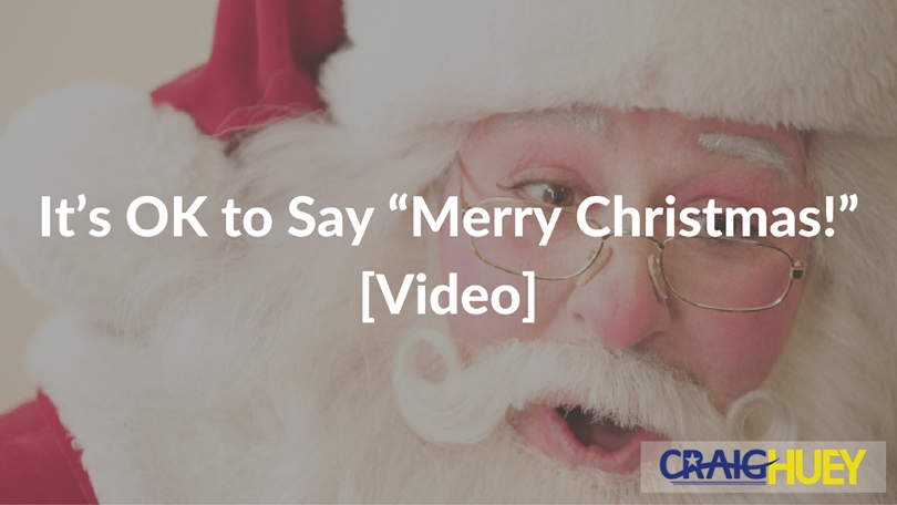 "It's OK to Say ""Merry Christmas!"" [Video]"
