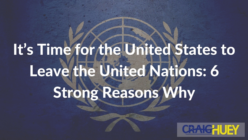 It's Time for the United States to Leave the United Nations: 6 Strong Reasons Why [Petition]