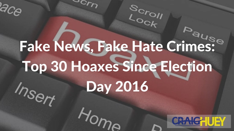 Fake News, Fake Hate Crimes: Top 30 Hoaxes Since Election Day 2016