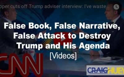 False Book, False Narrative, False Attack to Destroy Trump and His Agenda [videos]