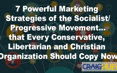 7 Powerful Marketing Strategies of the Socialist/Progressive Movement…that Every Conservative, Libertarian and Christian Organization Should Copy Now