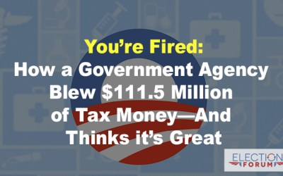 You're Fired: How a Government Agency Blew $111.5 Million of Tax Money—And Thinks it's Great
