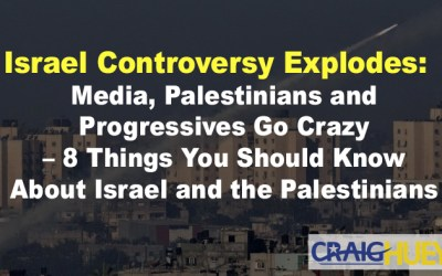 Israel Controversy Explodes: Media, Palestinians and Progressives Go Crazy – 8 Things You Should Know About Israel and the Palestinians