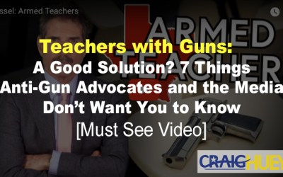 Teachers with Guns: A Good Solution? 7 Things Anti-Gun Advocates and the Media Don't Want You to Know [Must See Video]