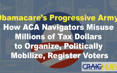 Obamacare's Progressive Army: How ACA Navigators Misuse Millions of Tax Dollars to Organize, Politically Mobilize, Register Voters