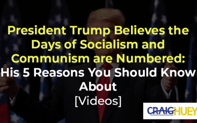 President Trump Believes the Days of Socialism and Communism are Numbered: His 5 Reasons You Should Know About [Videos]
