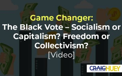 Game Changer: The Black Vote – Socialism or Capitalism? Freedom  or Collectivism? [Video]