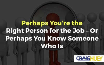 Perhaps You're the Right Person for the Job – Or Perhaps You Know Someone Who Is
