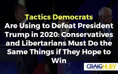 Tactics Democrats Are Using to Defeat President Trump in 2020: Conservatives and Libertarians Must Do the Same Things if They Hope to Win
