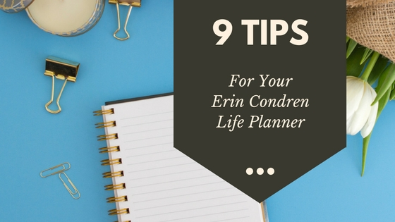 My Top 9 Tips for Using your Erin Condren Life Planner