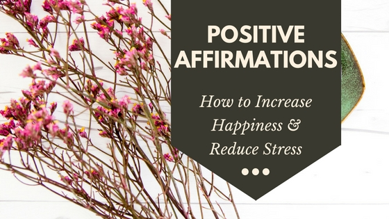 How Positive Affirmations Increase Happiness and Reduce Stress