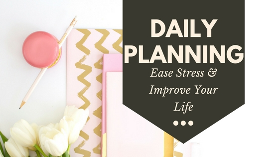 Ease stress and improve your life with daily planning