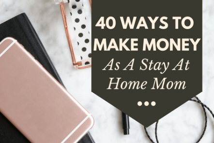 40 ways to make money as a stay at home mom