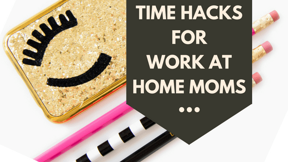 7 Time Management Tips For Work at Home Moms Guaranteed To Boost Productivity