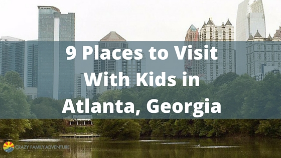9 Places to Visit with Kids in Atlanta, Georgia