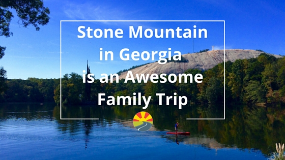 Stone Mountain in Georgia is an Awesome Family Trip!