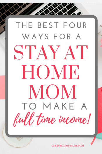 Top 4 Jobs for a Stay at Home Mom to Make a Full Time Income