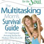 Chicken Soup For The Soul - The Multitasking Moms Survival Guide