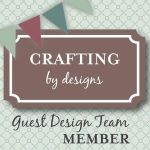 Crafting By Designs Guest Design Team Member