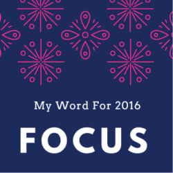 My Word For 2016 - Focus