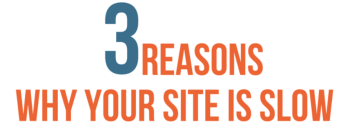 Three Reasons Why Your Site Is Running So Slow