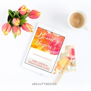 Beauty Begins by Chris Shook and Megan Shook Alpha
