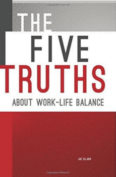 The Five Truths About Work Life Balance
