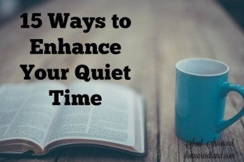 15 Ways To Enhance Your Quiet Time