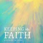 Keeping The Faith A Study In Jude