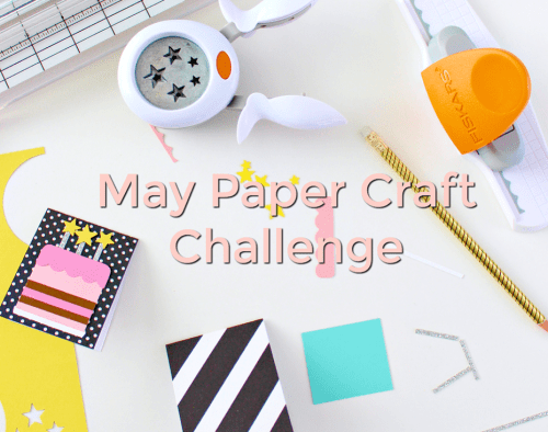 May Paper Craft Challenge