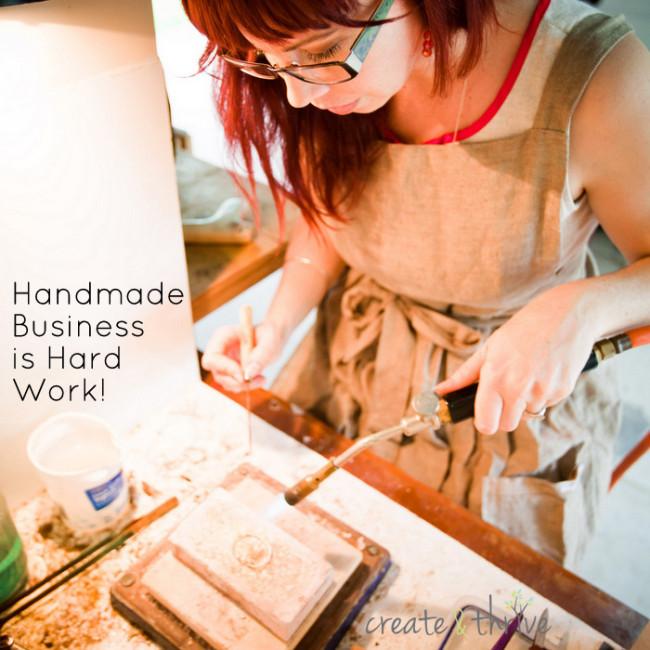 Handmade Business is Hard Work - Create & Thrive