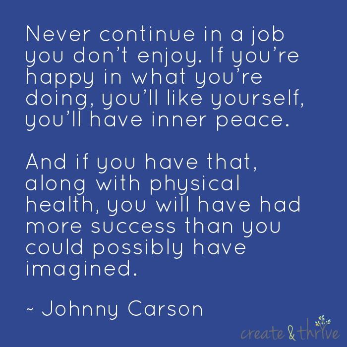 Never continue in a job you don't enjoy - Johnny Carson