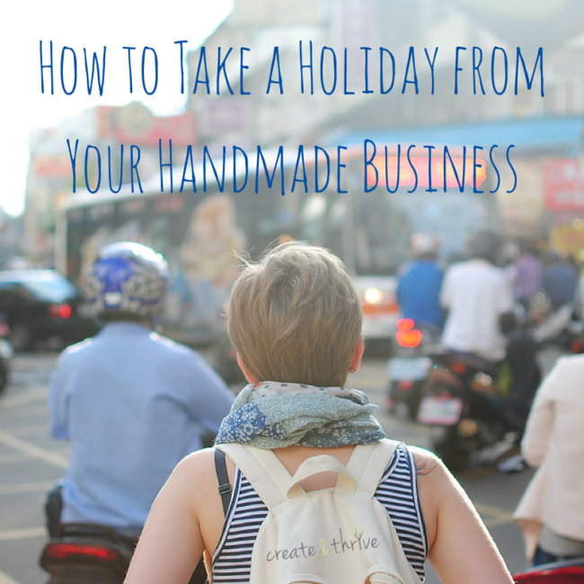 How to Take a Holiday from Your Handmade
