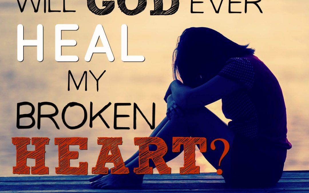 Will God Ever Heal My Broken Heart?