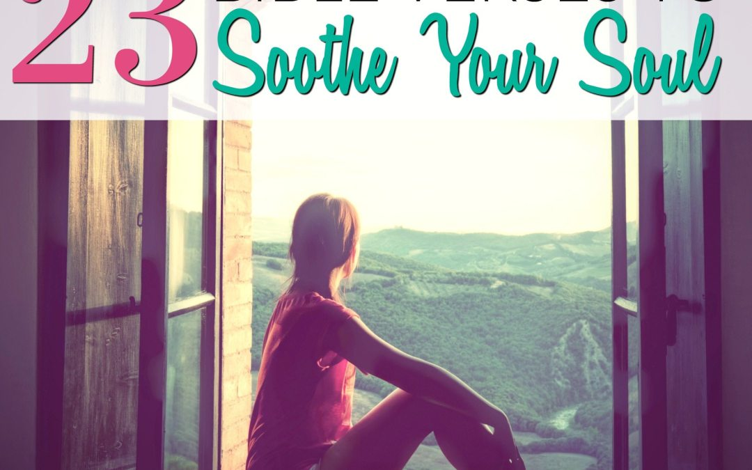 23 Bible Verses to Soothe Your Soul