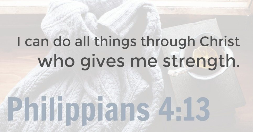 Philippians 4:13 | I can do all things through Christ who gives me strength.