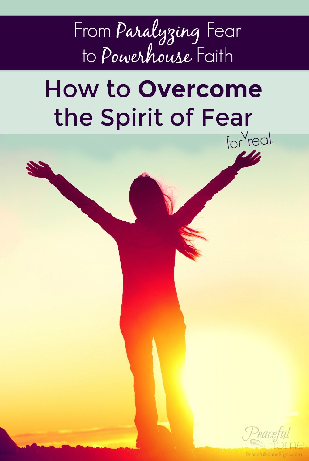 how to overcome the spirit of fear, overcoming fear, the Biblical way to overcome fear, stop being afraid, freedom from fear, rebuke the spirit of fear